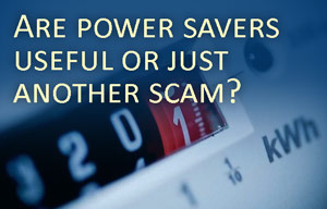 Are Power Savers Useful or Just Another Elaborate Scam?